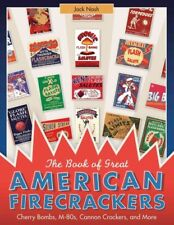 Book of Great American Firecrackers : Cherry Bombs, M-80s, Cannon Crackers, a...