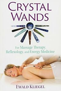 Crystal Wands : For Massage Therapy, Reflexology, and Energy Medicine-Ewald Klie