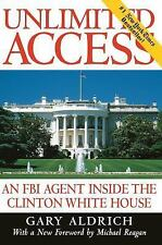 Unlimited Access: An FBI Agent Inside the Clinton White House: By Aldrich, Gary