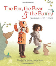 The Fox The Bear And The Bunny Sew Playful Clothes Sewing Pattern Book Regan