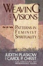 Weaving the Visions: New Patterns in Feminist Spirituality Judith Plaskow, Caro