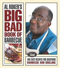 Al Rokers Big Bad Book of Barbecue: 100 Easy Recipes for Backyard Barbecue and