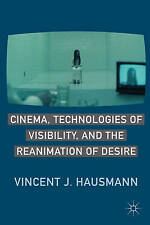 Cinema, Technologies of Visibility, and the Reanimation of Desire, Hausmann, Vin