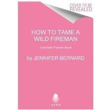 How to Tame a Wild Fireman: A Bachelor Firemen Novel (Bachelor Firemen-ExLibrary