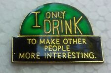 Ernest Hemingway I Only Drink to Make Other People more Interesting pin quote