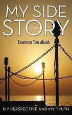 My Side of the Story : My Perspective and My Truth by Emetaron Tata Abuah...