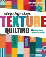 Step-by-Step Texture Quilting : 65 New Free-Motion & Walking-Foot Designs, Pa...