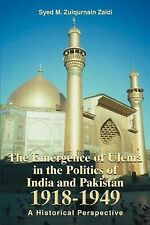The Emergence of Ulema in the Politics of India and Pakistan 1918-1949 : A...