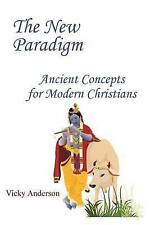 The New Paradigm: Ancient Concepts for Modern Christians by Anderson, Vicky