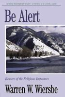 Be Alert : Beware of the Religious Imposters by Warren W. Wiersbe