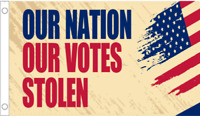 Our Nation Our Votes Stolen USA 2020 Election Rigged 3X5 Flag Rough MAGA TRUMP