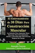 El Entrenamiento de 30 Dias para Construccion Muscular : La Solucion para...