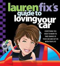 Lauren Fix's Guide to Loving Your Car: Everything You Need to Know to Take Charg