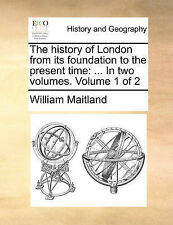 The history of London from its foundation to the present time: ... In two volum
