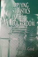 Applying Statistics in the Courtroom by Phillip I Good: New Expert Witnesses 1st