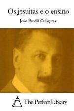 Os Jesuitas e o Ensino by João Pandiá Calógeras (2015, Paperback)