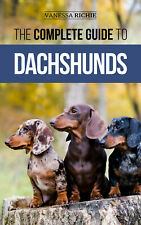 The Complete Guide to Dachshunds: - Paperback, Dog Owners Guide Book 2020