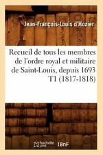 Recueil de Tous les Membres de l'Ordre Royal et Militaire de Saint-Louis, Dep...