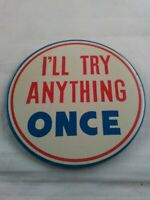 Vtg I'LL TRY ANYTHING ONCE Made in Japan Funny Humor pin button pinback **ee1