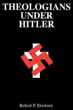Theologians under Hitler by Robert P. Ericksen (1985, Paperback)