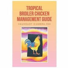 Tropical Broiler Chicken Management Guide by Hauhouot Diambra-Odi (2013,...