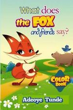 What Does the Fox and Friends Say : Color Book by Adeoye Tunde (2014, Paperback)