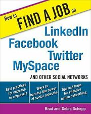 How to Find a Job on LinkedIn, Facebook, Twitter, MySpace, and Other Social Netw