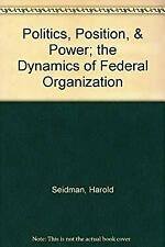 Politics, Position, and Power : The Dynamics of Federal Organization