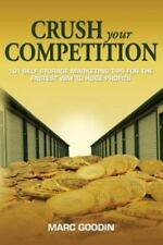 Crush Your Competition: 101 Self Storage Marketing Tips for the Fastest Way to H