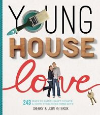 Young House Love : 243 Ways to Paint, Craft, Update and Show Your Home Some Love