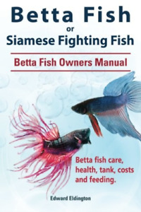 Eldington Edward-Betta Fish Or Siamese Fighting (US IMPORT) BOOK NEW