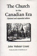 The Church in the Canadian Era by John W. Grant (1998, Paperback, Revised,...
