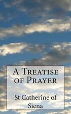 A Treatise of Prayer by Catherine of Siena (2014, Paperback)