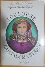 ARCHEOLOGIE HISTOIRE MONUMENTS TOULOUSE CAPITALE MYSTIQUE de J. C. DANIS 1985