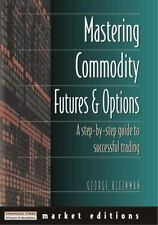 Mastering Commodity Futures and Options : A Step-by-Step Guide to Successful Tra