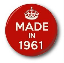 MADE IN 1961  - 1 inch / 25mm Button Badge - Novelty Cute 57th Birthday