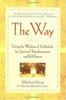 The Way: Using the Wisdom of Kabbalah for Spiritua