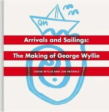 Arrivals and Sailings: The Making of George Wyllie, Jan Patience, Louise Wyllie,