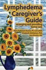 Lymphedema Caregiver's Guide : Arranging and Providing Home Care by Mary...