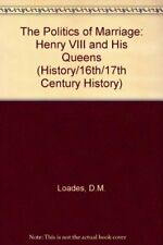 The Politics of Marriage: Henry VIII and His Queens (History/16th/17th Century,