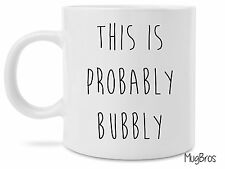 Funny This is Probably Bubbly Novelty Gift Coffee Mug Probably Wine Vodka