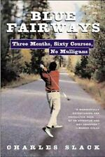 Blue Fairways : Three Months, Sixty Courses, No Mulligans by Charles Slack