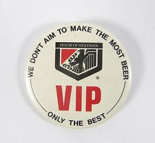 House Of Heinemann VIP we don't aim to make the most beer only the best Pinback