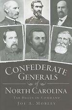 Confederate Generals of North Carolina: Tar Heels in Command [Civil War Series]