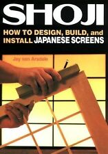 Shoji: How To Design, Build, And Install Japanese Screens by Jay Van Arsdale...