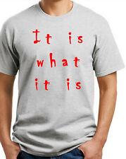 It is what it is T-shirt. Gray,White, Green, Khaki, Yellow. Size: Small thru XXL