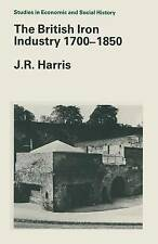 The British Iron Industry, 1700-1850 (Studies in Economic and Social History) b