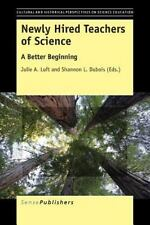 Newly Hired Teachers of Science : A Better Beginning (2015, Paperback)