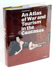 2013 An Atlas of War and Tourism in the Caucasus Rob Hornstra Arnold van Bruggen