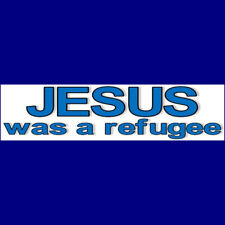 JESUS WAS A REFUGEE  Bumper Sticker BUY 2 GET 1 FREE  Free Shipping